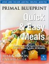 Primal Blueprint Quick and Easy Meals: Delicious, Primal-Approved Meals You Can Make in Under 30 Minutes - Mark Sisson, Jennifer Meier