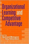 Organizational Learning and Competitive Advantage - Bertrand Moingeon, Amy Edmondson