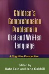 Children's Comprehension Problems in Oral and Written Language: A Cognitive Perspective - Kate Cain, Jane Oakhill