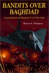 Bandits Over Baghdad: Personal Stories of Flying the F-117 Over Iraq - Warren Thompson, Alton C. Whitley