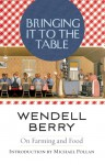 Bringing It to the Table: On Farming and Food - Wendell Berry