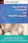 Parenting Children with Health Issues: Essential Tools, Tips, and Tactics for Raising Kids with Chronic Illness, Medical Conditions & Special Healthcare - Foster W. Cline