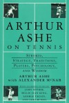 Arthur Ashe On Tennis: Strokes, Strategy, Traditions, Players, Psychology, and Wisdom - Je Moutoussamy-Ashe, Arthur Ashe, Alexander McNab, Billie Jean King, George Vecsey, John McPhee, Lori McNeil