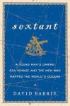 Sextant: The Elegant Instrument That Guided the Great Explorers, and a Young Man's First Journey Across the Atlantic - David Barrie