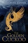 The Golden Cuckoo - Elizabeth Jasper