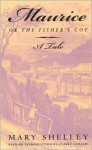 Maurice, or The Fisher's Cot: A Tale - Mary Shelley