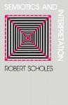 Semiotics and Interpretation - Robert Scholes