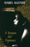 O Bosque dos Pigmeus (As Memórias da Águia e do Jaguar #3) - Isabel Allende, Maria Helena Pitta