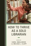 How to Thrive as a Solo Librarian - Carol Smallwood, Melissa J. Clapp