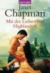 Mit der Liebe eines Highlanders: Roman (German Edition) - Janet Chapman, Ingrid Rothmann