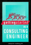 Getting Started as a Consulting Engineer - Michael R. Lindeburg