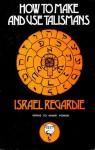 How to Make & Use Talismans - Israel Regardie