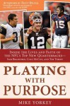Playing with Purpose: Inside the Lives and Faith of the NFL's Top New Quarterbacks - Mike Yorkey