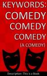 Keywords: Comedy Comedy Comedy (A Comedy) - Trevor Mcinsley