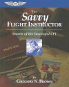The Savvy Flight Instructor: Secrets of the Successful CFI - Gregory N. Brown, Sean E. Elliott