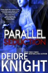 Parallel Seduction (The Parallel Series, Book Three) - Deidre Knight