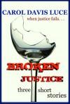 Broken Justice - Carol Davis Luce
