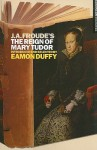 J.A. Froude's The Reign Mary Tudor - J.A. Froude, Eamon Duffy