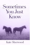 Sometimes You Just Know (Dark Horse, #1.1) - Kate Sherwood