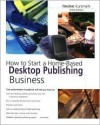 How to Start a Home-Based Desktop Publishing Business, 3rd - Louise M. Kursmark