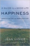 Happiness: A Guide to a Good Life, Aristotle for the New Century - Jean Vanier