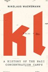 KL: A History of the Nazi Concentration Camps - Nikolaus Wachsmann