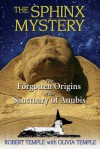 The Sphinx Mystery: The Forgotten Origins of the Sanctuary of Anubis - Robert K.G. Temple