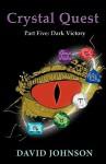 Crystal Quest Part Five: Dark Victory - David Johnson