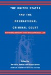 The United States and the International Criminal Court: National Security and International Law - Sarah B. Sewall, Carl Kaysen, Gary J. Bass, Bartram S. Brown, Abram Chayes, Robinson O. Everett, Richard J. Goldstone, Madeline Morris, William L. Nash, Samantha Power, Leila Nadya Sadat, Michael P. Scharf, David J. Scheffer, Anne-Marie Slaughter, Ruth Wedgwood, Lawrenc