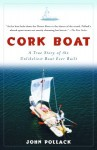 Cork Boat: A True Story of the Unlikeliest Boat Ever Built - John Pollack