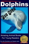 Dolphins For Kids - Amazing Animals Books for Young Readers - John Davidson, Natalia Asfar