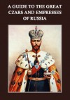 A Guide to the Great Czars and Empresses of Russia - Hutton Webster, A. McCaleb, Charles Morris