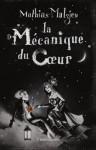 La Mécanique du coeur (LITTERATURE FRANCAISE (PHO)) (French Edition) - Mathias Malzieu