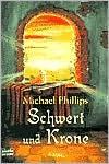 Schwert und Krone. - Michael Phillips, Ulrike Werner-Richter