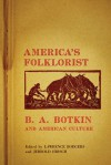 America's Folklorist: B.A. Botkin and American Culture - Lawrence R. Rodgers, Jerrold Hirsch