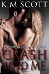 Crash Into Me - K.M. Scott
