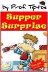 Supper Surprise (picture kids books for ages 2-6) (Bedtime stories children's ebook collection) - Prof. Tiptoe, Riky Memran, Liron Fine, Sigal Dinnar Gur