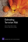 Estimating Terrorism Risk - Henry H. Willis, Andrew R. Morral, Terrence K. Kelly, Jamison Jo Medby
