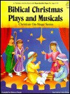 Biblical Christmas Plays and Musicals: Plays, Musicals, Songs, Skits and Tableaux - Rebecca Daniel