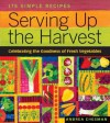 Serving Up the Harvest: Celebrating the Goodness of Fresh Vegetables: 175 Simple Recipes - Andrea Chesman