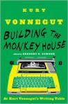 Building the Monkey House: At Kurt Vonnegut's Writing Table - Kurt Vonnegut, Gregory D. Sumner