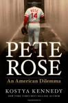 Pete Rose: An American Dilemma - Kostya Kennedy
