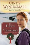 The Dawn of Christmas: A Romance from the Heart of Amish Country - Cindy Woodsmall