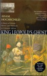 King Leopold's Ghost: A Story of Greed, Terror and Heroism - Adam Hochschild