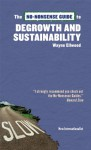 The No-Nonsense Guide to Degrowth and Sustainability - Wayne Ellwood