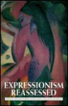 Expressionism Reassessed - Shulamith Behr, David Fanning