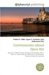 Controversies about Opus Dei - Frederic P. Miller, Agnes F. Vandome, John McBrewster