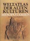 Weltatlas der Kulturen. Mesopotamien. Geschichte-Kunst-Lebensformen - Michael Roaf, Gertraude Wilhelm