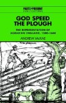 God Speed the Plough: The Representation of Agrarian England, 1500 1660 - Andrew McCrae