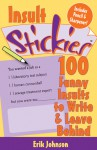 Insult Stickies: 100 Funny Insults to Write & Leave Behind - Erik Johnson